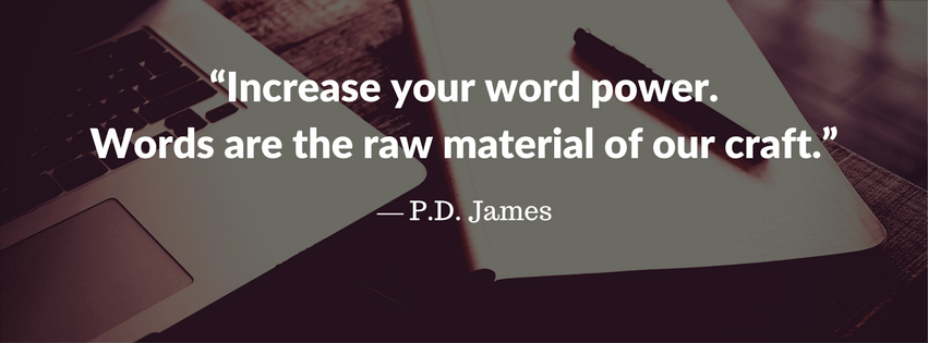 Increase your word power. Words are the raw material of our craft